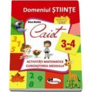 Domeniul stiinte. Caiet activitati matematice si cunoasterea mediului, 3-4 ani - Alice Nichita