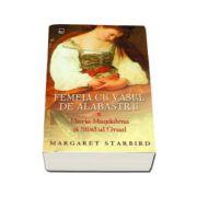 Femeia cu vasul de alabastru - Maria Magdalena si Sfintul Graal