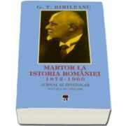 Constantin Bostan - G. T. Kirileanu. Martor la istoria Romaniei. Volumul 3