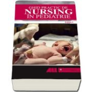 Ghid practic de nursing in pediatrie. Sprijin rapid si practic pentru specializarea in ingrijirea medicala - Editia I