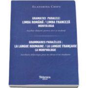 Ecaterina Chifu, Gramatici paralele - Limba Romana. Limba Franceza - Mofologia. Auxiliar didactic pentru elevi si studenti
