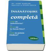Kaplan Gary, Insanatosire completa. Cum ne imbolnavim? De ce nu ne facem bine? Cum ne putem vindeca?