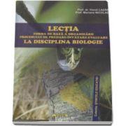 Mariana Nicolae, Lectia - forma de baza a organizarii procesului de predare-invatare-evaluare la disciplina biologie - Colectia Stiintele Educatiei