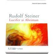 Rudolf Steiner - Lucifer si Ahriman. Influenta lor in suflet si in viata. Zece conferinte tinute in diferite orase in 1919, 1921 si 1922