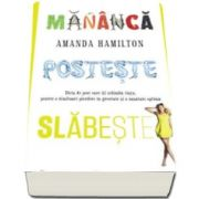 Amanda Hamilton - Mananca, posteste, slabeste. Dieta de post care iti schimba viata. Pentru o uimitoare pierdere in greutate si o santatea optima