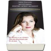 Valerie Trierweiler, Multumesc pentru acest moment - Fosta prima-doamna a presedintelui Frantei se destainuie