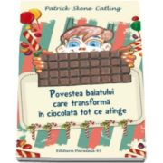 Patrick Skene Catling, Povestea baiatului care transforma in ciocolata tot ce atinge - Ilustratii de Marius Mihail Ghita