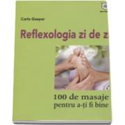 Carla Gaspar, Reflexologia zi de zi. 100 de masaje pentru a-ti fi bine