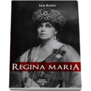 Ion Bulei, Regina Maria. Puterea amintirii