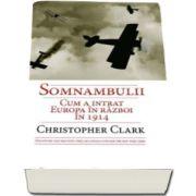 Cristopher Clark, Somnambulii. Cum a intrat Europa in razboi in 1914
