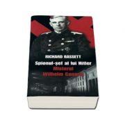 Spionul sef al lui Hitler - Misterul Wilhelm Canaris
