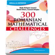 300 Romanian mathematical challenges - Colectia bliblioteca de matematica (Radu Gologan)