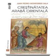 Juan Pedro Sala Monferrer, Crestinatatea araba orientala - Traducere din limba spaniola de Anca-Irina Ionescu