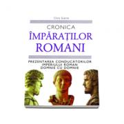 Cronica Imparatilor Romani. Prezentarea conducatorilor Imperiului Roman domnie cu domnie