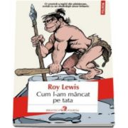Roy Lewis, Cum l-am mancat pe tata (Traducere din limba engleza de Radu Pavel Gheo)
