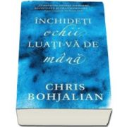 Chris Bohjalian - Inchideti ochii, luati-va de mana