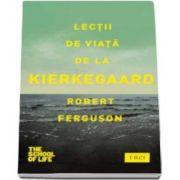 Robert Ferguson, Lectii de viata de la Kierkegaard (Seria The School of Life)