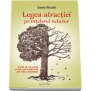 Sonia Ricotti, Legea atractiei pe intelesul tuturor. Cum sa va creati viata extraordianara pe care o meritati