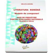 Neluta Anghel, Literatura romana - Modele de compuneri. Ghid de pregatire pentru evaluarea nationala pentru clasa a VIII-a