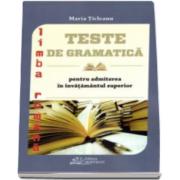 Limba romana. Teste de gramatica pentru admiterea in invatamanul superior - Maria Ticleanu