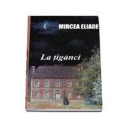 La tiganci - Eliade Mircea