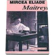 Mircea Eliade - Maitreyi - Prefata de Dan C. Mihailescu