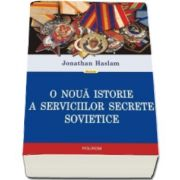 Jonathan Haslam, O noua istorie a serviciilor secrete sovietice (Traducere de Ioana Aneci)