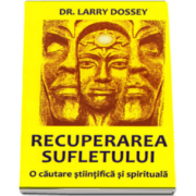 Larry Dossey, Recuperarea sufletului. O cautare stiintifica si spirituala