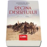 Gertrude Bell, Regina desertului. O femeie in Arabia