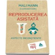 Mali Mann, Reproducerea asistata - Aspecte inconstiente