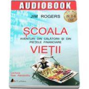 Jim Rogers, Scoala vietii. Aventuri din calatorii si din pietele financiare - AudioBook Format CD MP3
