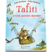 Tafiti si Ciuf, purcelul zburator (Julia Boehme si Julia Ginsbach)