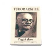 Tudor Arghezi. Pagini alese - Versuri si Proza. Bibliografie scolara