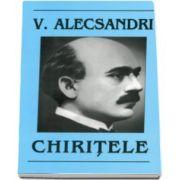 Vasile Alecsandri. Chiritele
