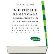 Neal Adams, Vedere sanatoasa - Cum sa prevenim si sa vindecam bolile de ochi printr-o alimentatie corecta