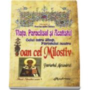 Ion Andrei Gh. Tarlescu - Viata, Paraclisul si Acatistul Sfantului Ioan cel Milostiv, Patriarhul Alexandriei. Celui intru Sfinti, Parintele nostru