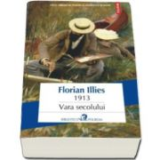 Florian Illies, 1913. Vara secolului (Traducere din limba germana si note de Vasile V. Poenaru)