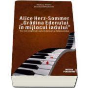 Alice Herz-Sommer. Gradina Edenului in mijlocul iadului - Cea mai longeviva supravietuitoare a Holocaustului