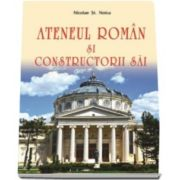 Ateneul Roman si constructorii sai - Prefata de acad. Mugur Isarescu