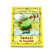 Aventuri cu troli. Trolii in vacanta (Volumul 2)