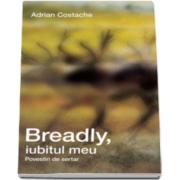 Adrian Costache - Breadly, iubitul meu - Povestiri de sertar