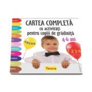 Diana Rotaru - Cartea completa cu activitati pentru copii de gradinita 4-6 ani. Colorez, desenez, compar, grupez, numar, scriu, invat, gandesc, rezolv, ghicesc, citesc, observ.