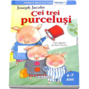 Joseph Jacobs - Cei trei purcelusi, nivelul 1 - Colectia Primele mele lecturi (6-7 ani)