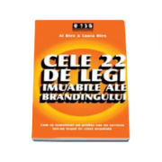 Cele 22 de legi imuabile ale brandingului - Cum sa transformi un produs sau un serviciu intr-un brand de clasa mondiala