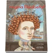 Cine a fost regina Elisabeta? - Ilustratii de Nancy Harrison