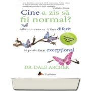 Dale Archer, Cine a zis sa fii normal? Afla cum ceea ce te face diferit te poate face exceptional