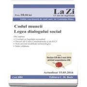 Codul muncii. Legea dialogului social (Cod 604) Actualizat la 15. 05. 2016 - Editie coordonata de conf. univ. dr. Luminita Dima