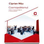 Ciprian Nitu, Cosmopolitismul. Catre o noua paradigma in teoria politica