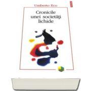 Umberto Eco, Cronicile unei societati lichide (Traducere de Oana Salisteanu si Maria Boghiu)