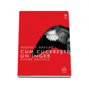 Bertolt Brecht, Cum cuceresti un inger. Poeme erotice